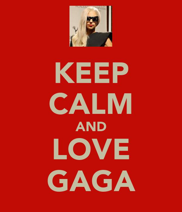 KEEP CALM AND LOVE GAGA