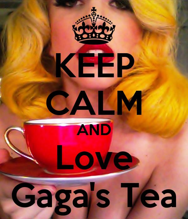 KEEP CALM AND Love Gaga's Tea