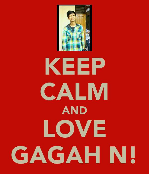 KEEP CALM AND LOVE GAGAH N!