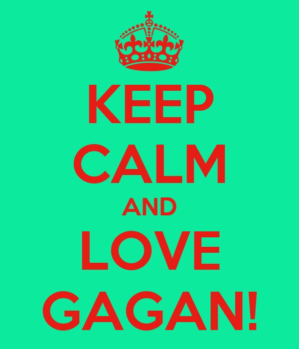 KEEP CALM AND LOVE GAGAN!