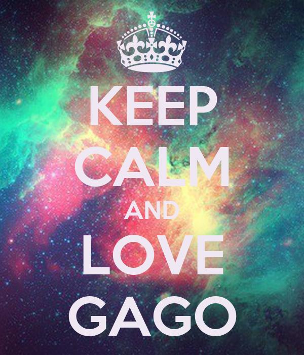 KEEP CALM AND LOVE GAGO