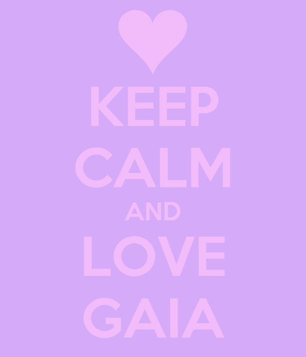 KEEP CALM AND LOVE GAIA