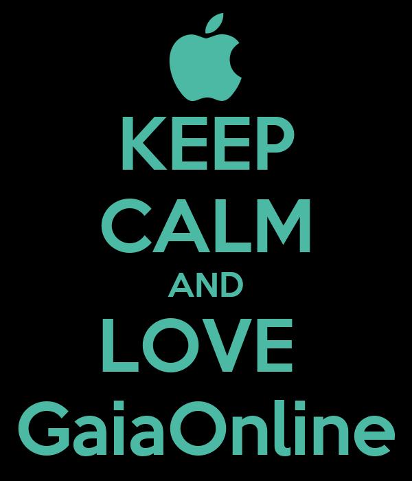 KEEP CALM AND LOVE  GaiaOnline