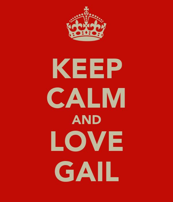 KEEP CALM AND LOVE GAIL