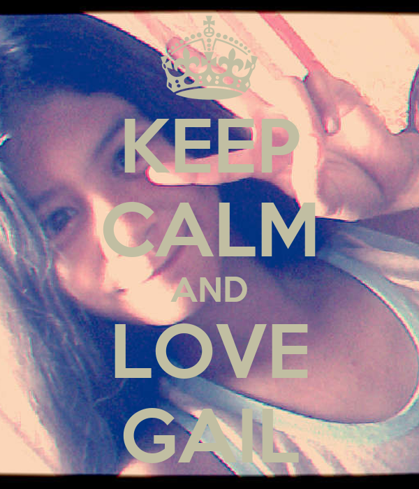 KEEP CALM AND LOVE GAIL