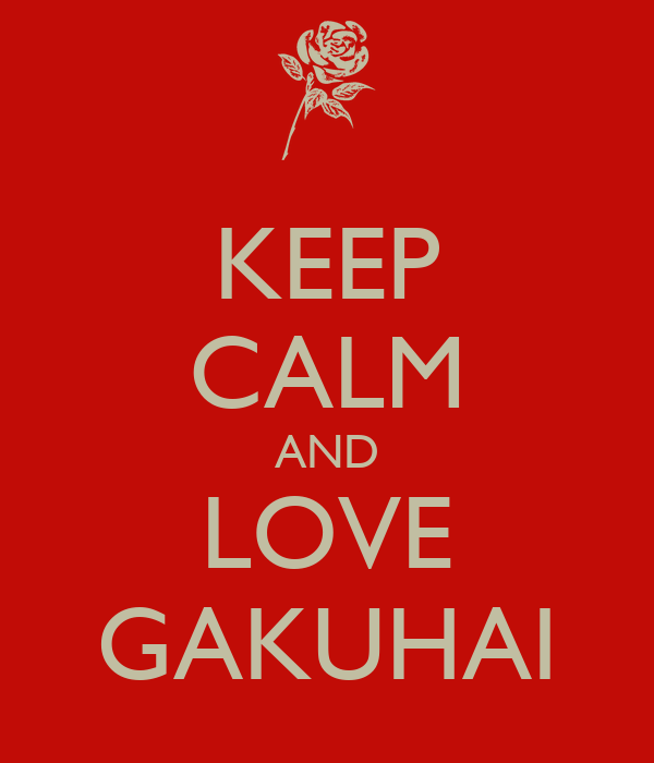 KEEP CALM AND LOVE GAKUHAI