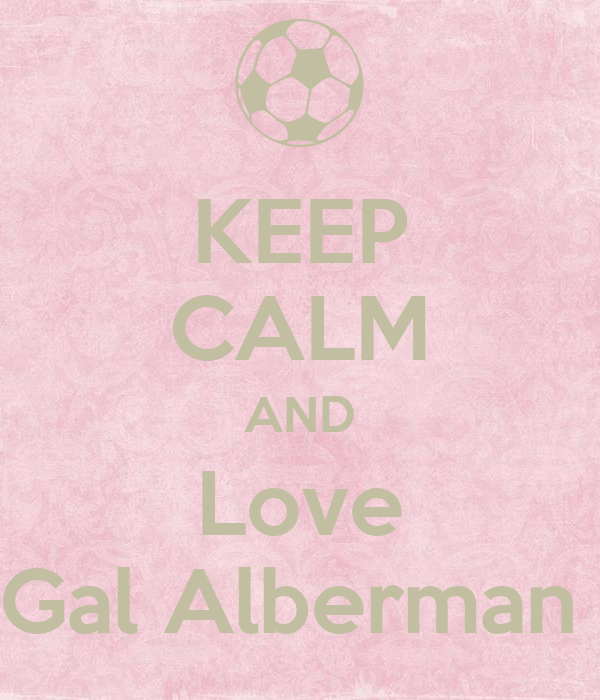 KEEP CALM AND Love Gal Alberman