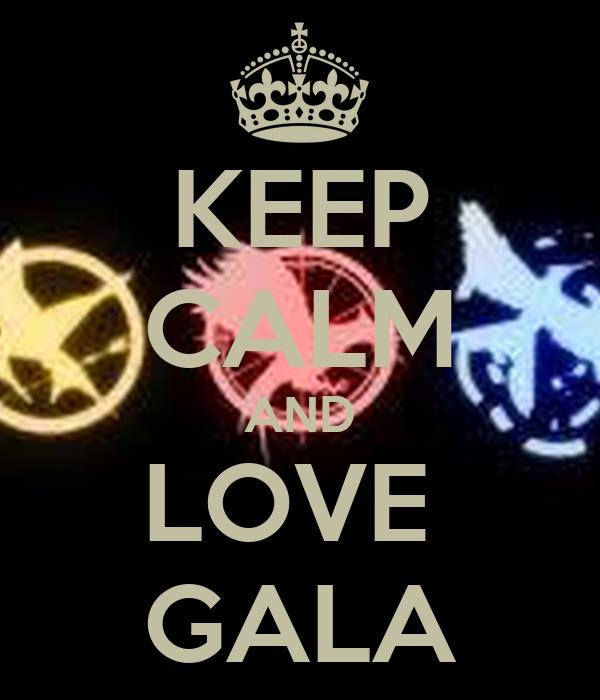 KEEP CALM AND LOVE  GALA