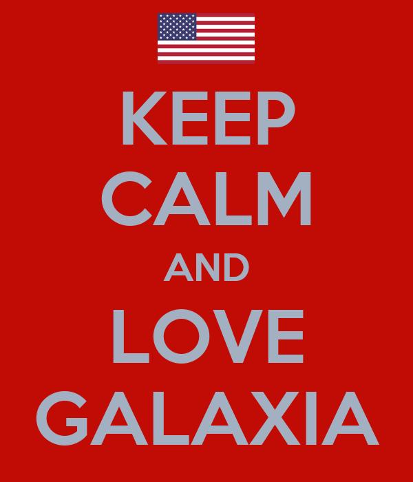 KEEP CALM AND LOVE GALAXIA