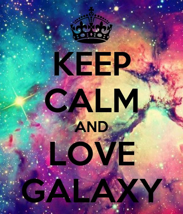 KEEP CALM AND LOVE GALAXY
