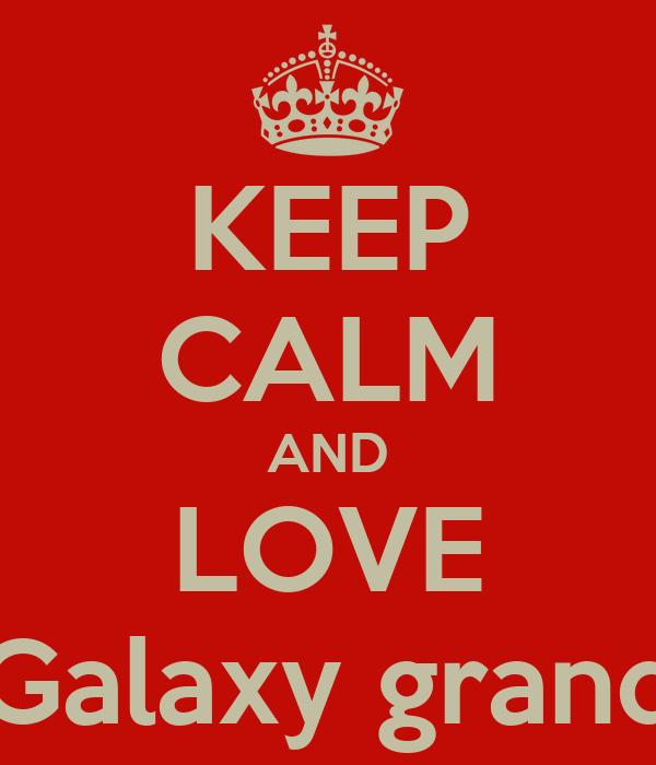 KEEP CALM AND LOVE Galaxy grand