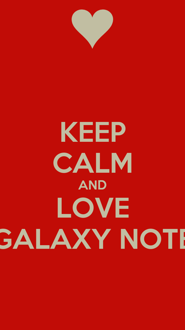 KEEP CALM AND LOVE GALAXY NOTE