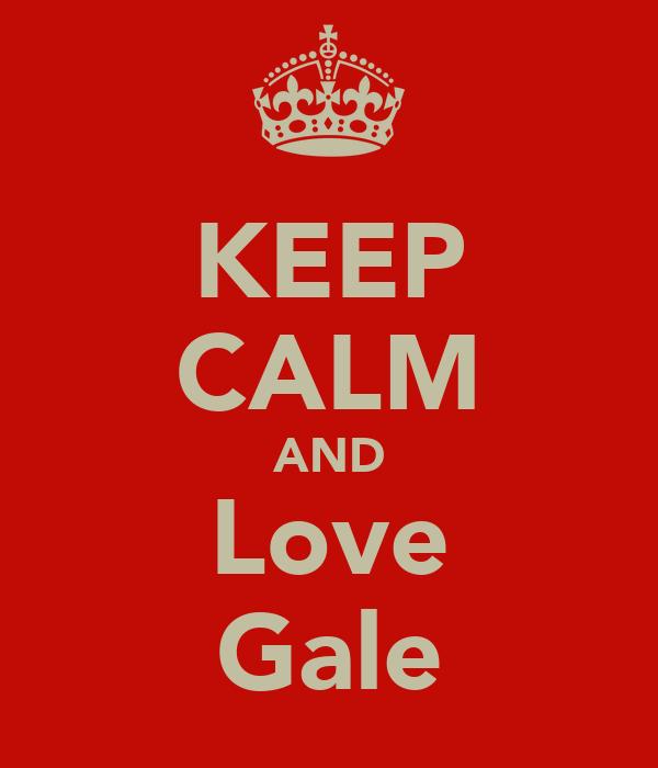 KEEP CALM AND Love Gale