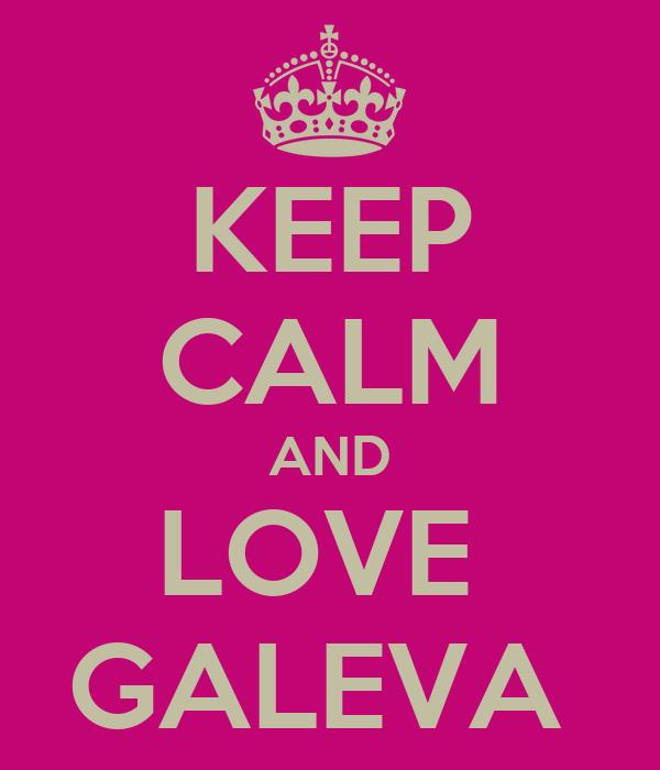 KEEP CALM AND LOVE  GALEVA