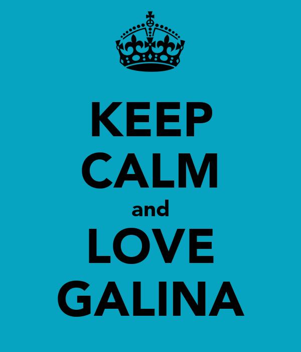 KEEP CALM and LOVE GALINA