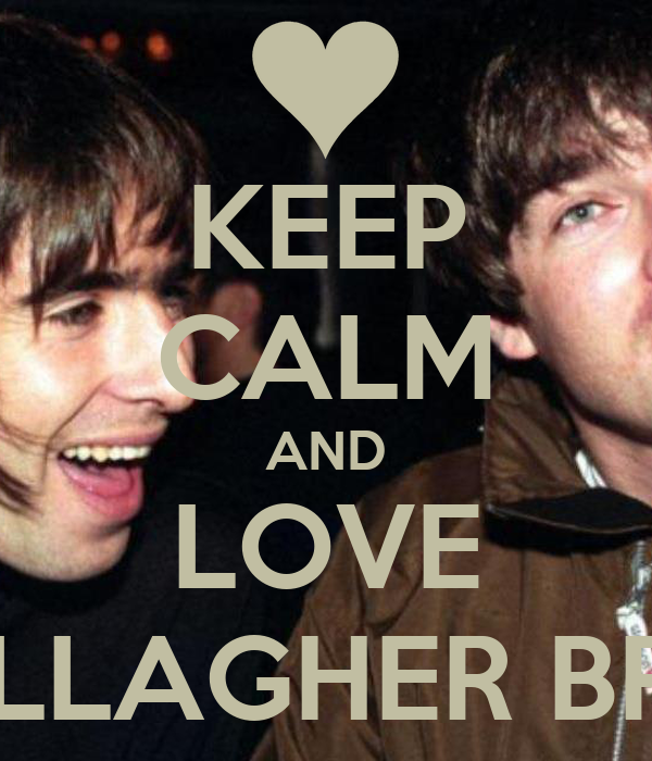 KEEP CALM AND LOVE GALLAGHER BROS