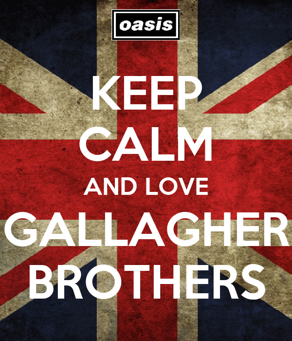 KEEP CALM AND LOVE GALLAGHER BROTHERS