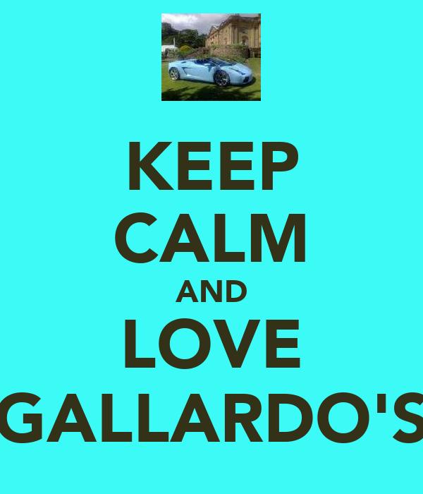 KEEP CALM AND LOVE GALLARDO'S