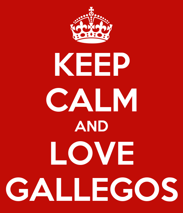 KEEP CALM AND LOVE GALLEGOS