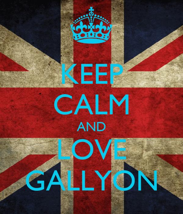 KEEP CALM AND LOVE GALLYON
