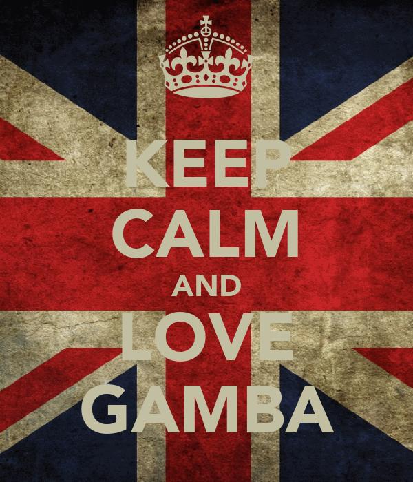 KEEP CALM AND LOVE GAMBA