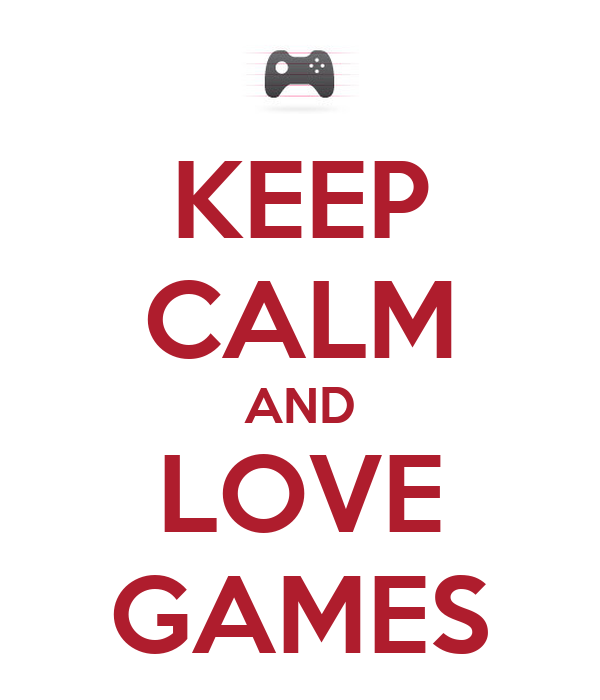 KEEP CALM AND LOVE GAMES