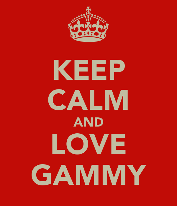 KEEP CALM AND LOVE GAMMY