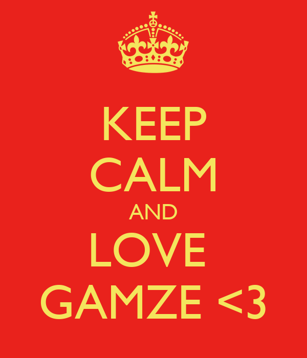 KEEP CALM AND LOVE  GAMZE <3