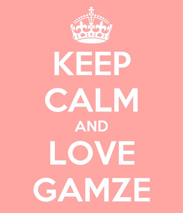 KEEP CALM AND LOVE GAMZE