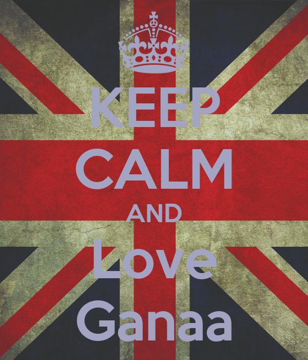 KEEP CALM AND Love Ganaa