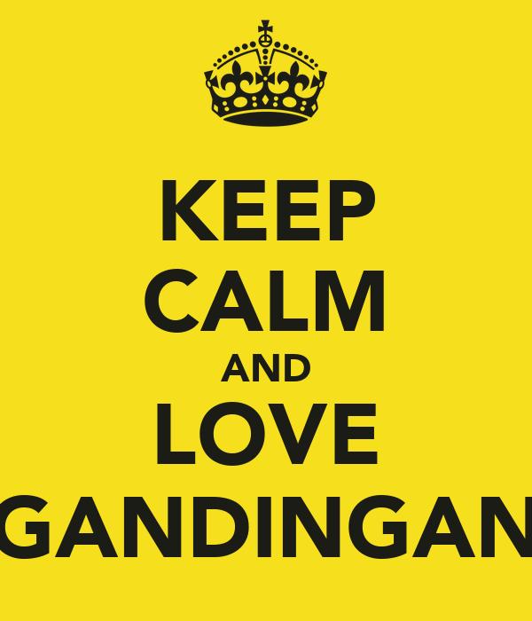 KEEP CALM AND LOVE GANDINGAN