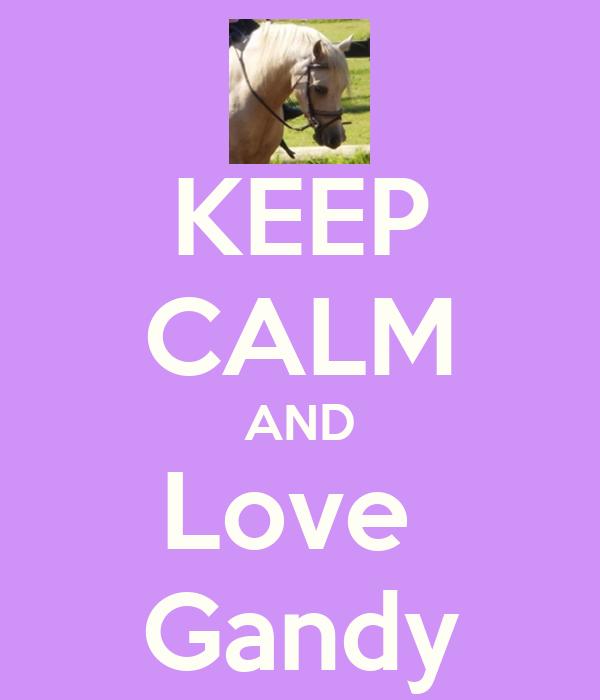 KEEP CALM AND Love  Gandy