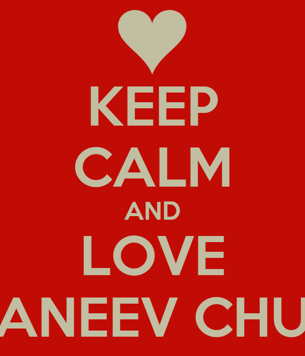 KEEP CALM AND LOVE GANEEV CHUG