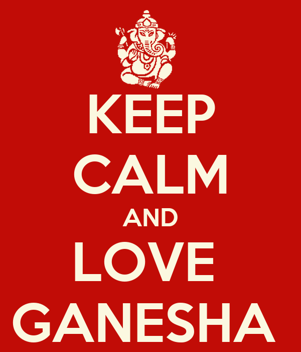 KEEP CALM AND LOVE  GANESHA