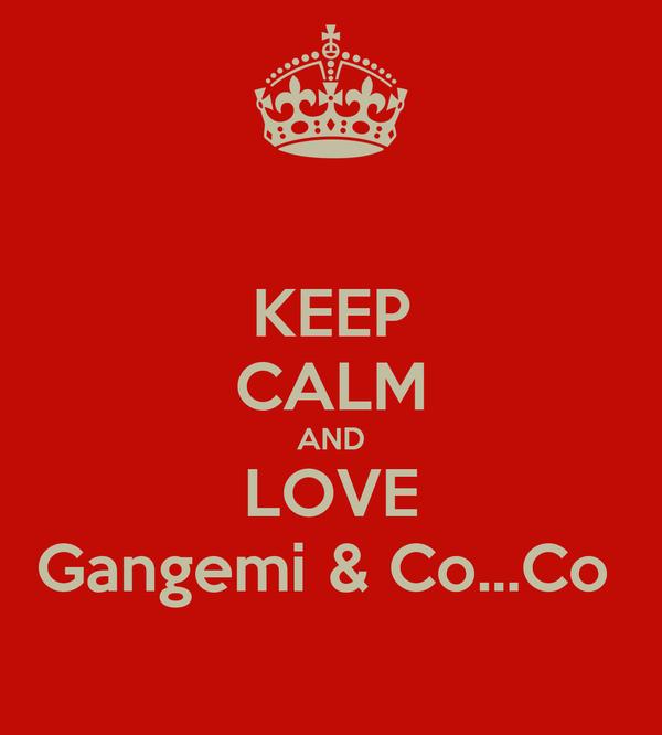 KEEP CALM AND LOVE Gangemi & Co...Co