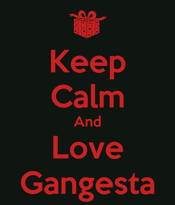 Keep Calm And Love Gangesta