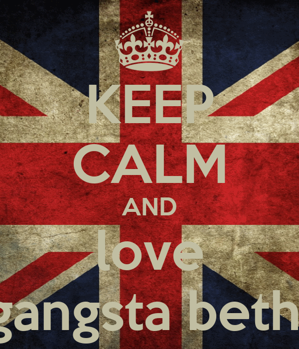 KEEP CALM AND love gangsta beth