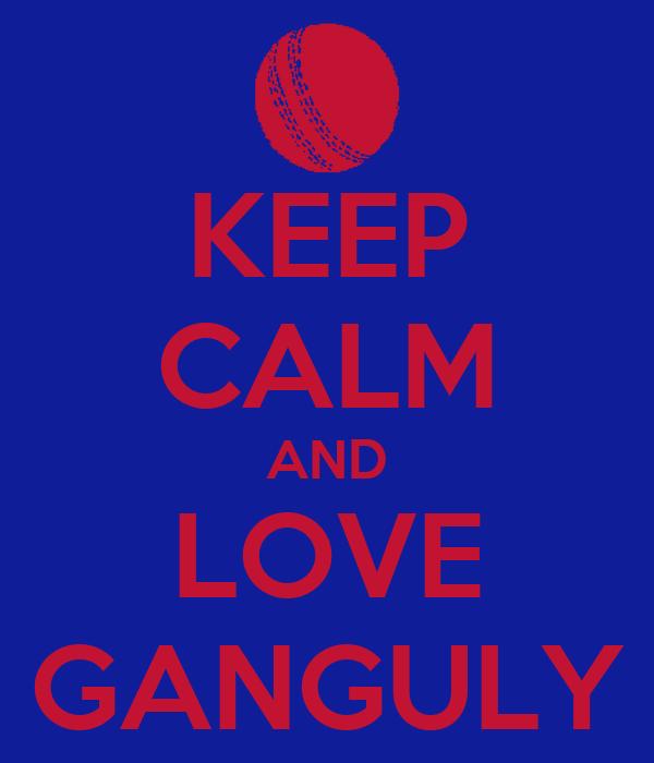 KEEP CALM AND LOVE GANGULY