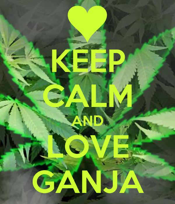 KEEP CALM AND LOVE GANJA