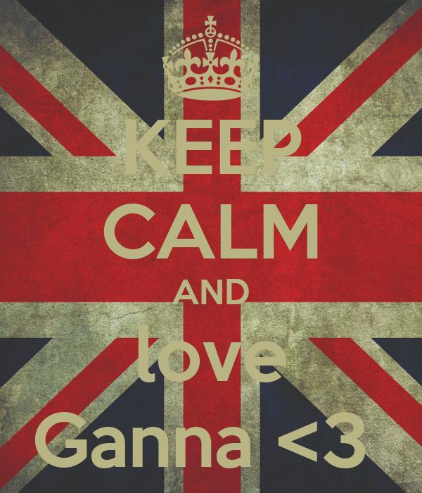 KEEP CALM AND love Ganna <3