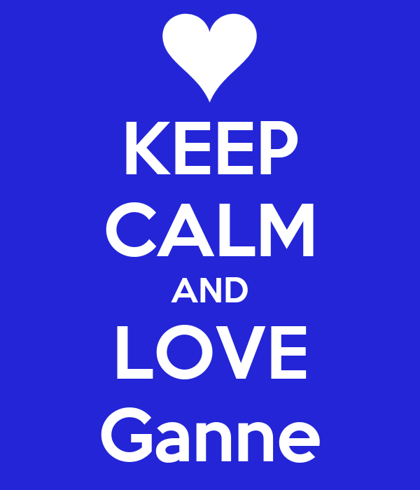 KEEP CALM AND LOVE Ganne