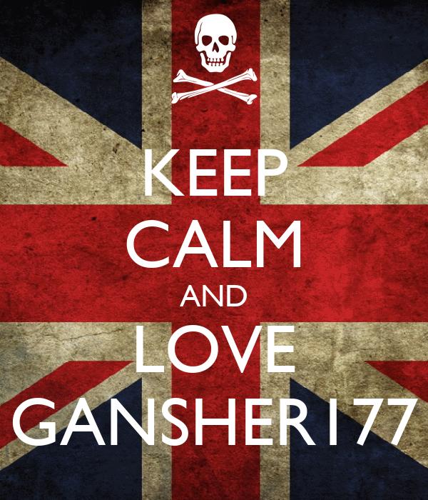 KEEP CALM AND LOVE GANSHER177