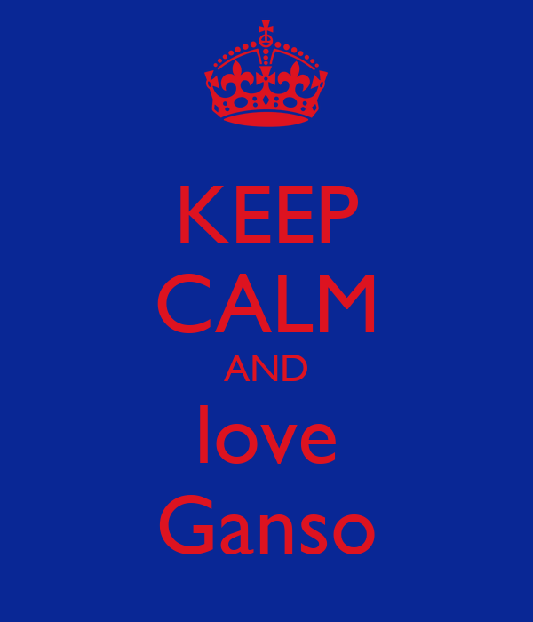 KEEP CALM AND love Ganso