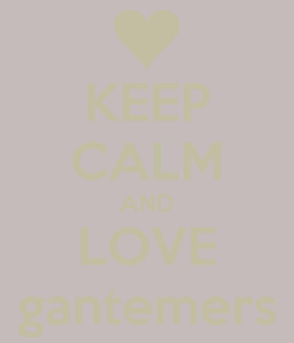 KEEP CALM AND LOVE gantemers