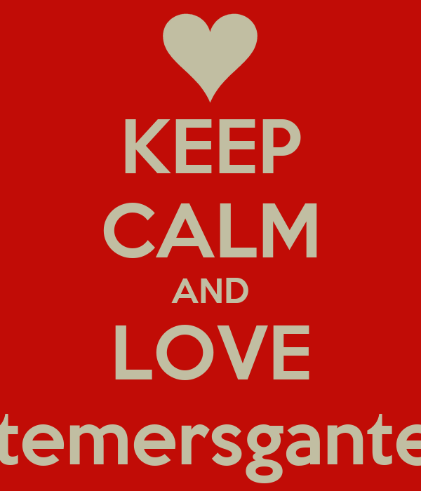 KEEP CALM AND LOVE gantemersganteme