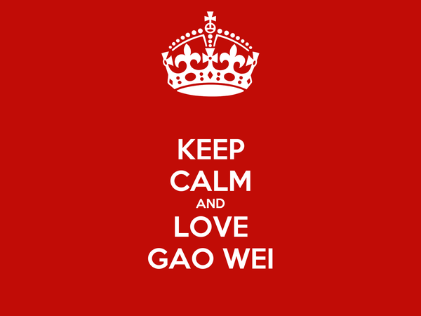 KEEP CALM AND LOVE GAO WEI