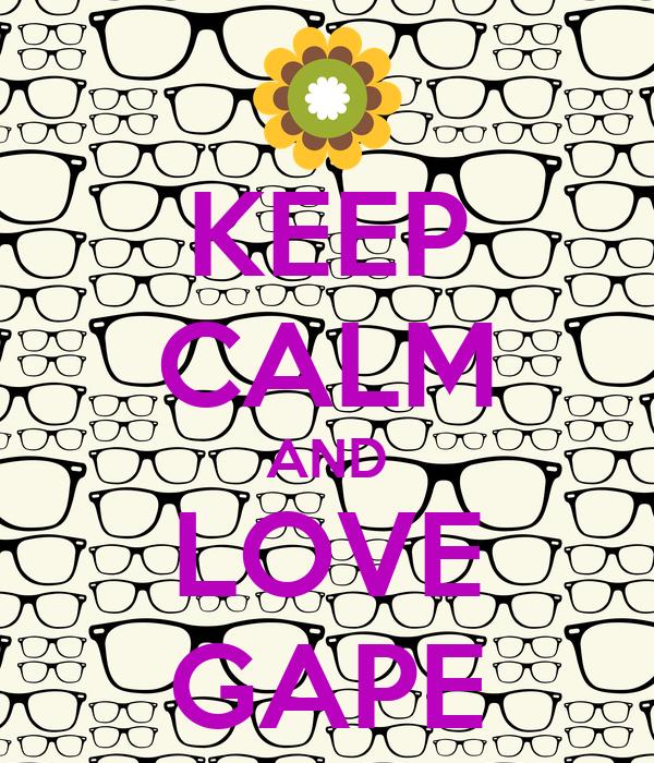 KEEP CALM AND LOVE GAPE