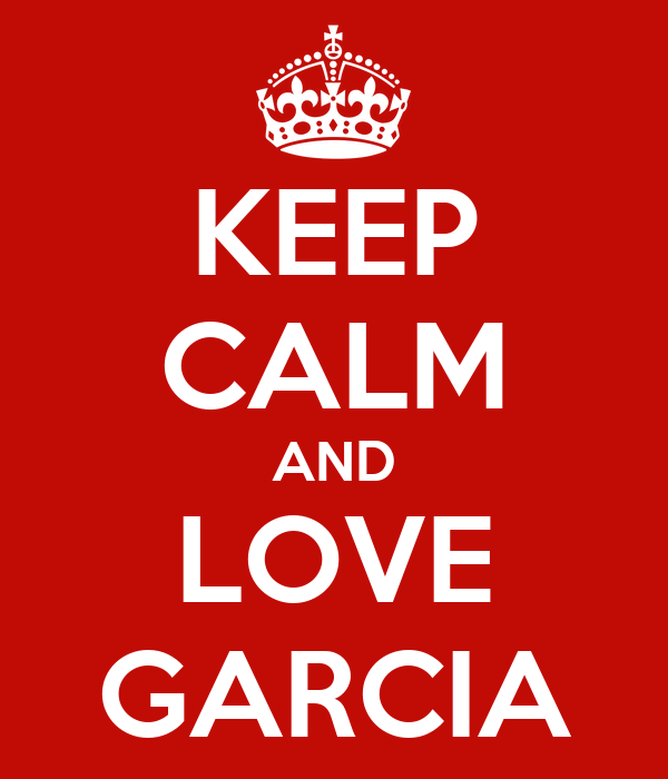 KEEP CALM AND LOVE GARCIA