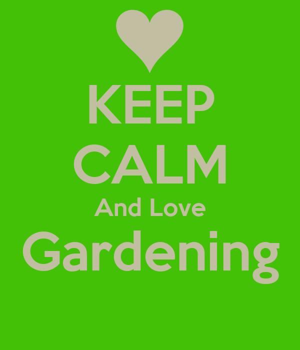 KEEP CALM And Love Gardening