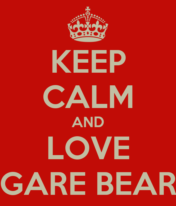 KEEP CALM AND LOVE GARE BEAR